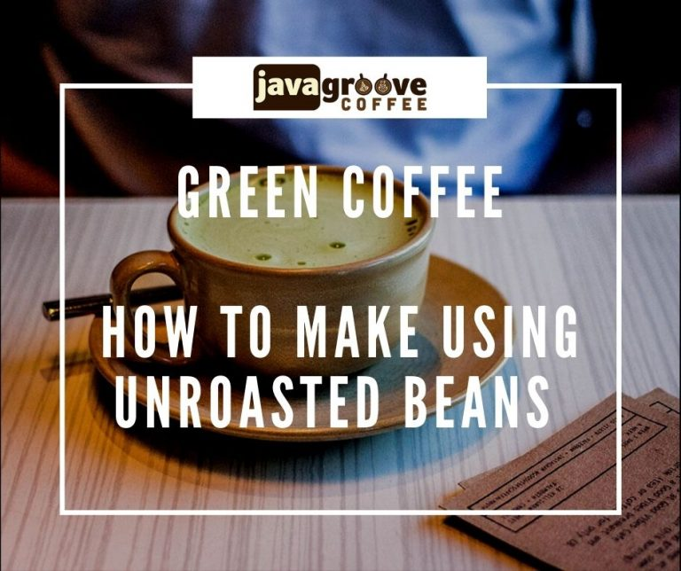 how to make green coffee using unroasted coffee beans