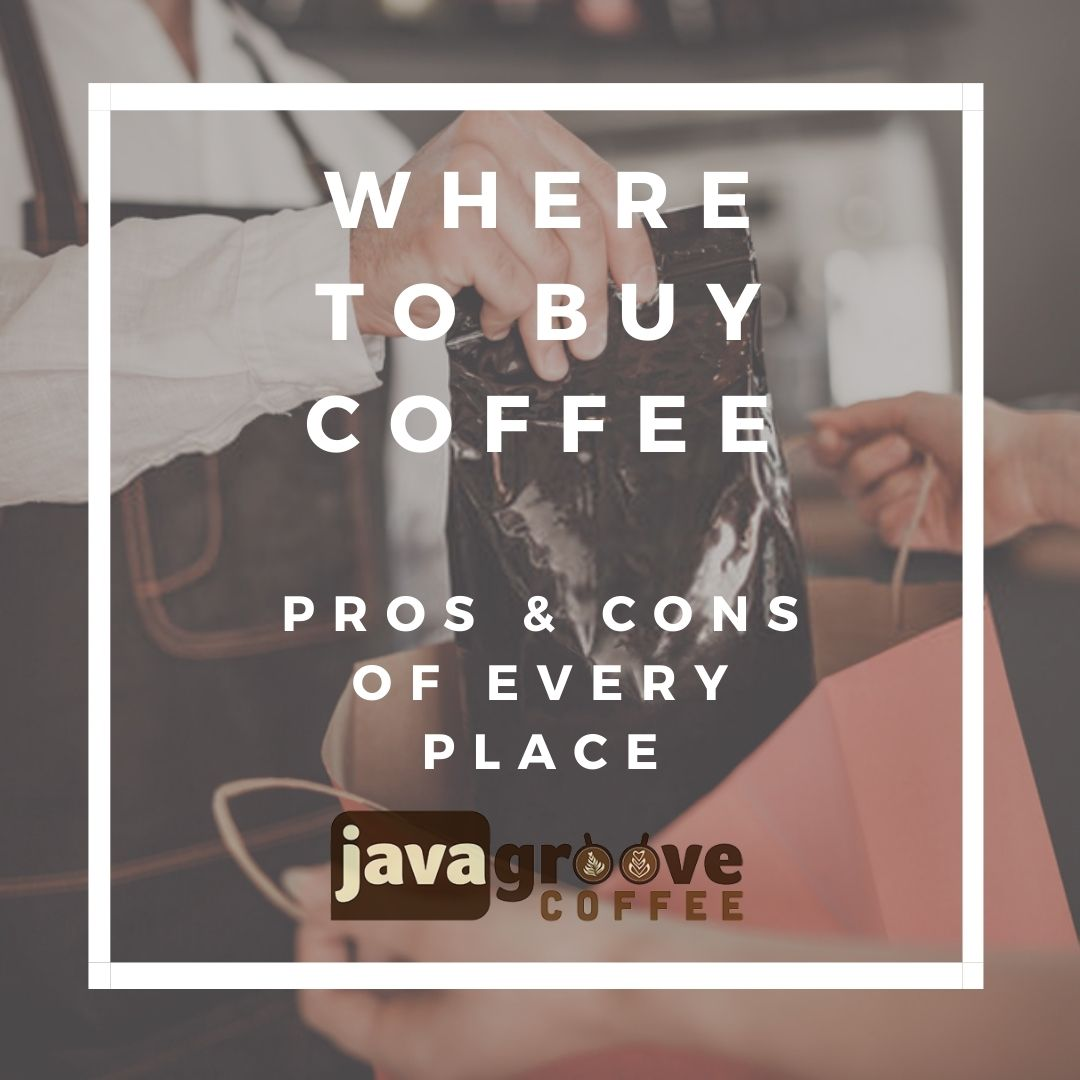where to buy coffee pros cons